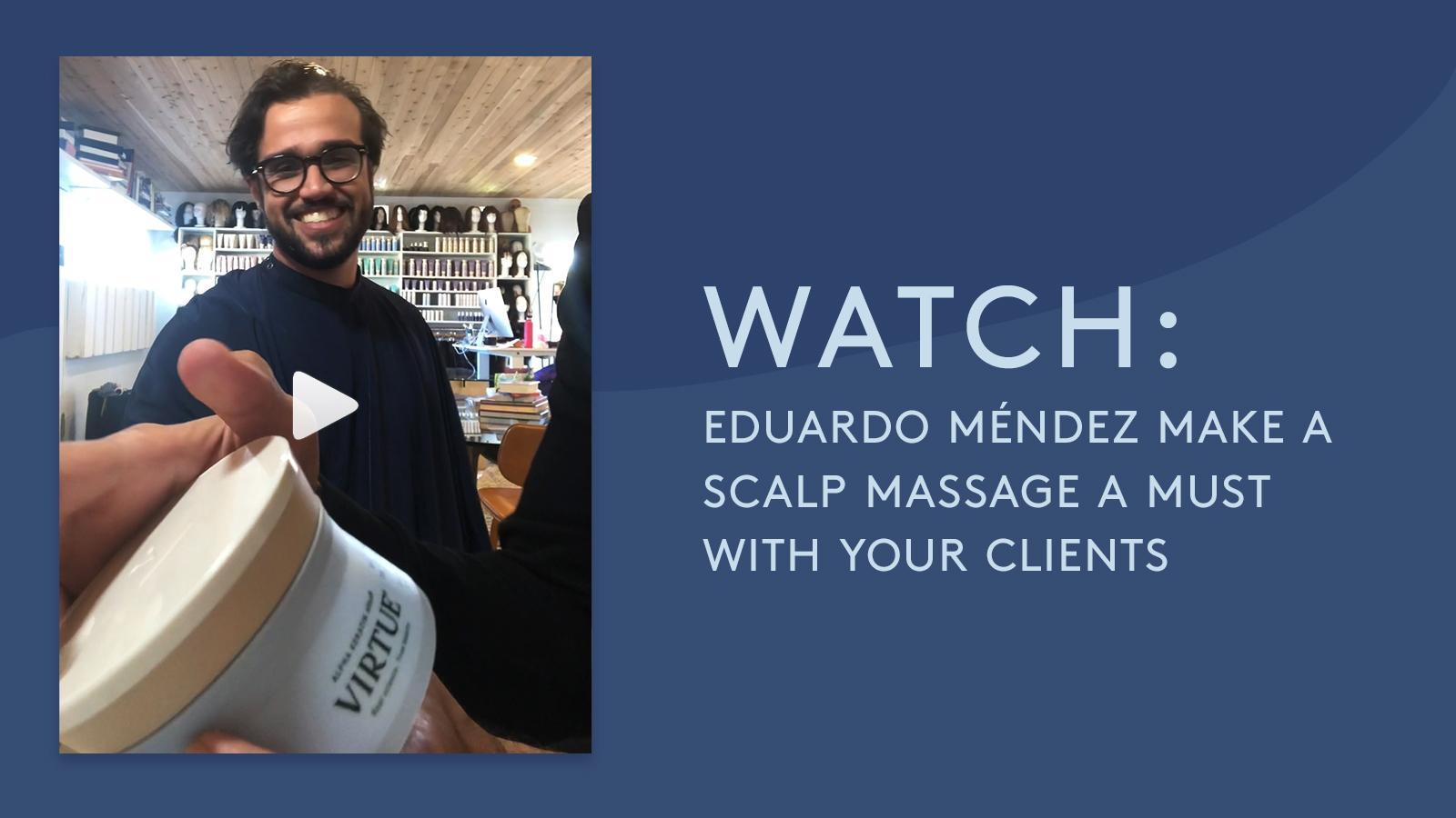 How To Make A Scalp Massage A Must With Eduardo Méndez