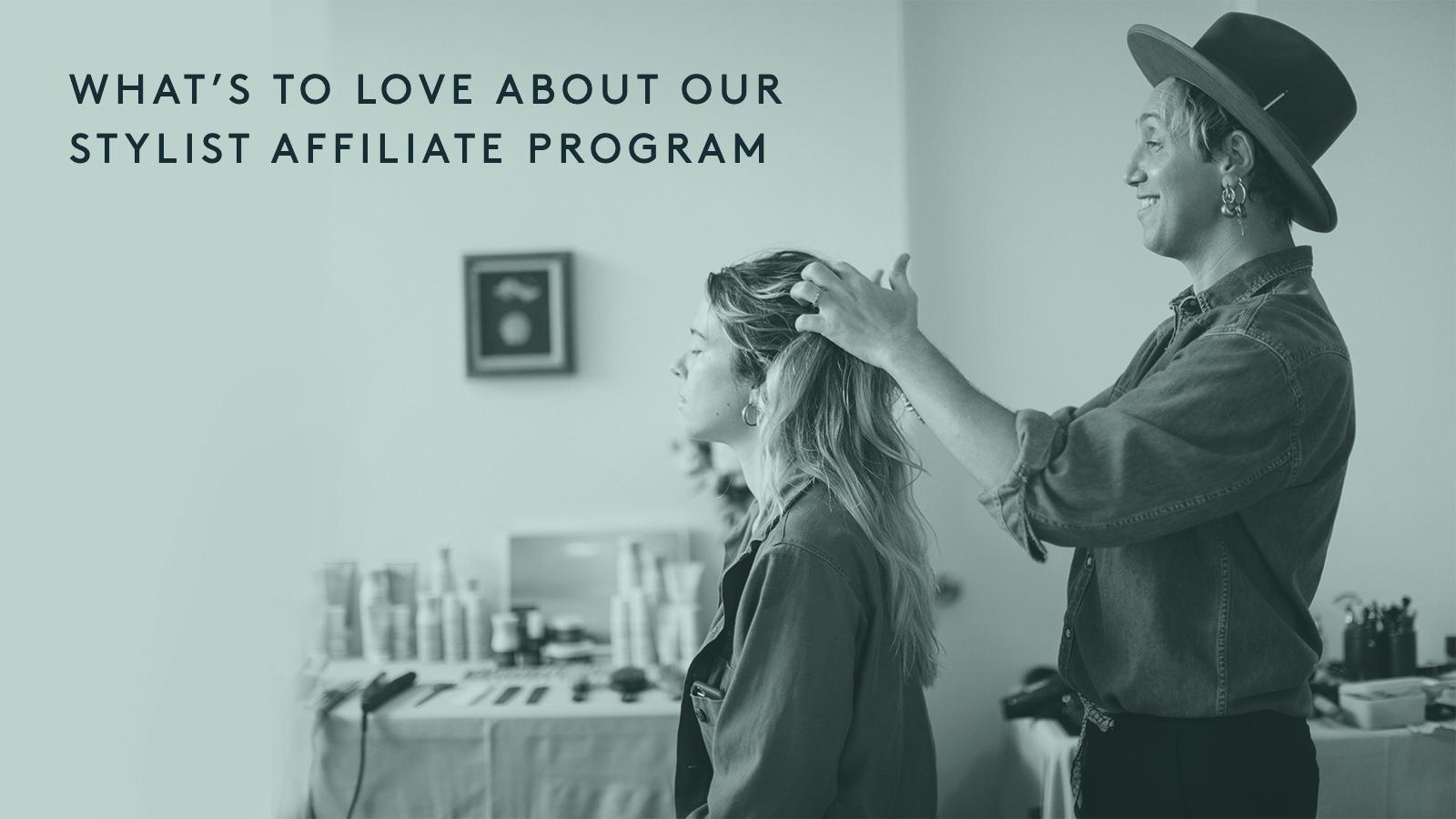WHAT'S TO LOVE ABOUT OUR STYLIST AFFILIATE PROGRAM