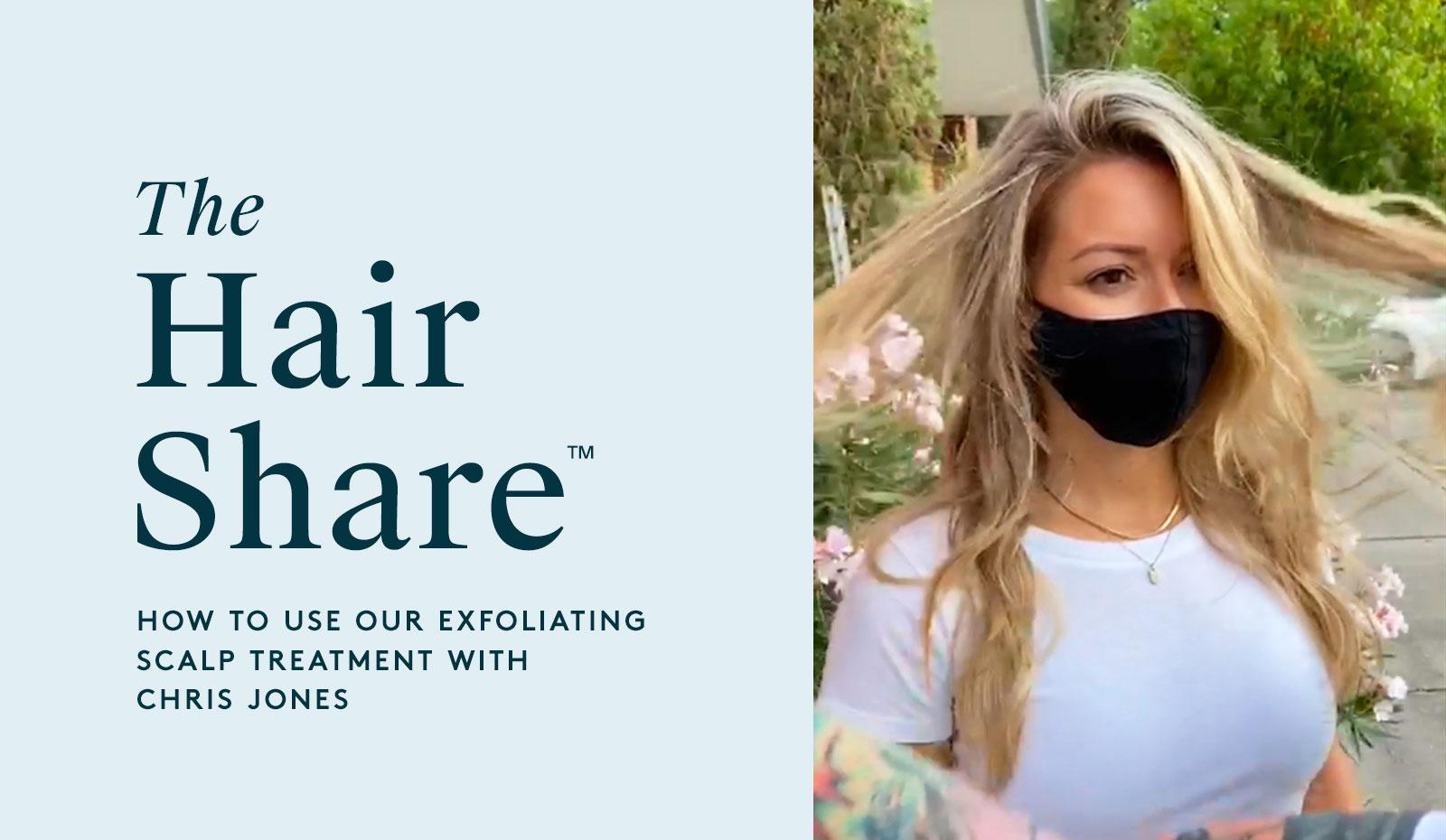 The Hair Share®: How To Use Our Exfoliating Scalp Treatment with Chris Jones