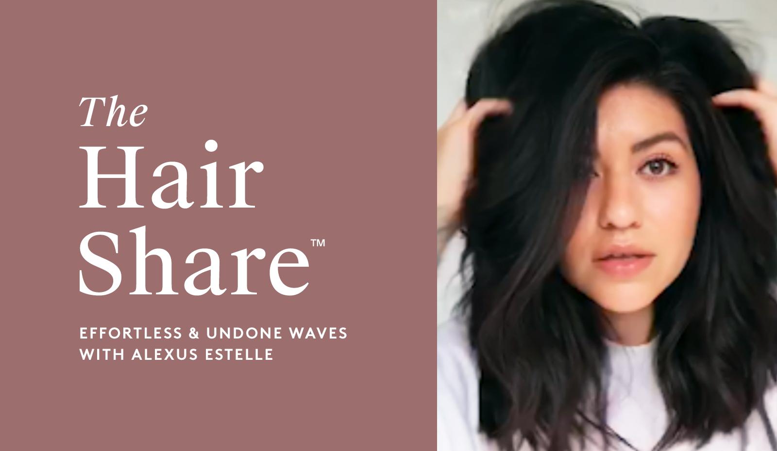The Hair Share®: Effortless & Undone Waves with Alexus Estelle
