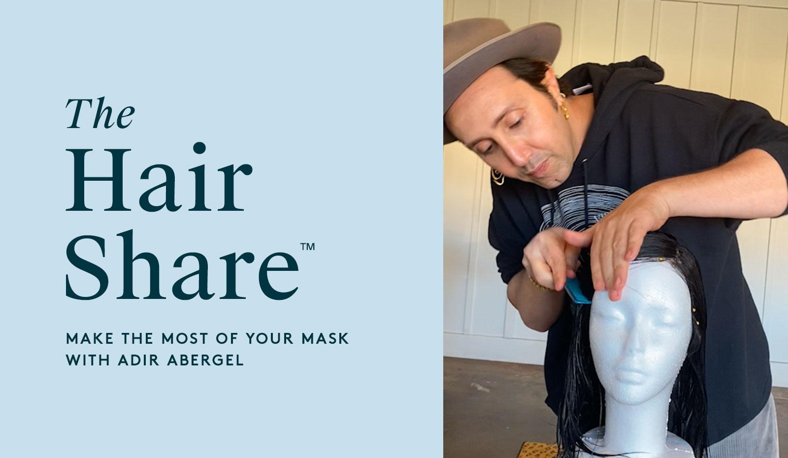 The Hair Share®: Make the Most of Your Mask With Adir Abergel
