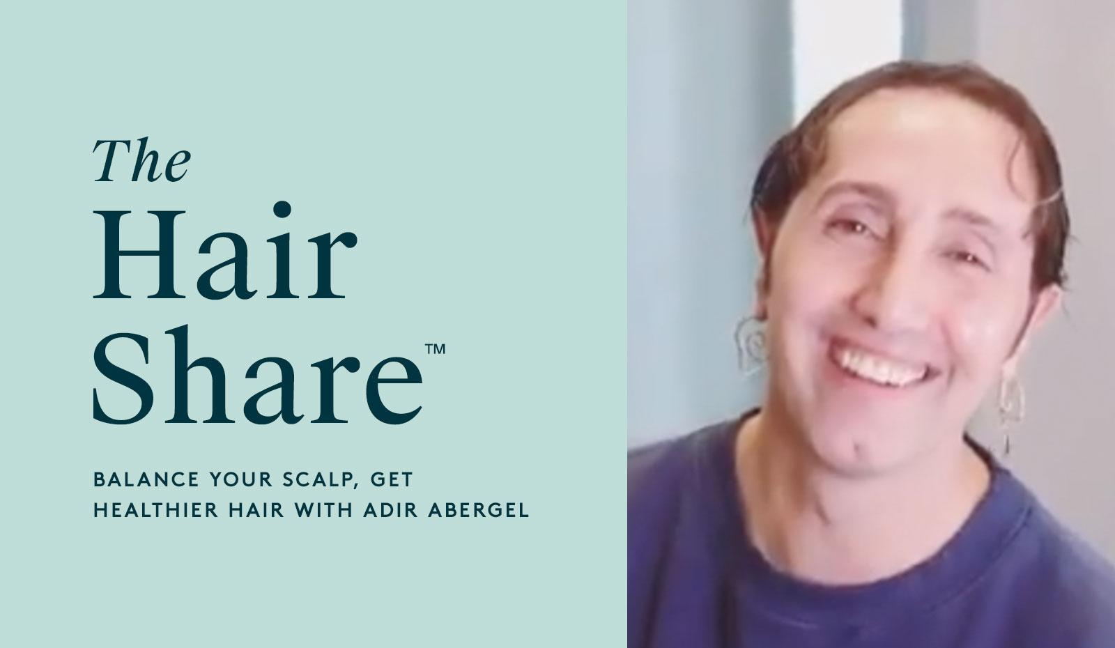 The Hair Share™: Balance Your Scalp, Get Healthier Hair With Adir Abergel