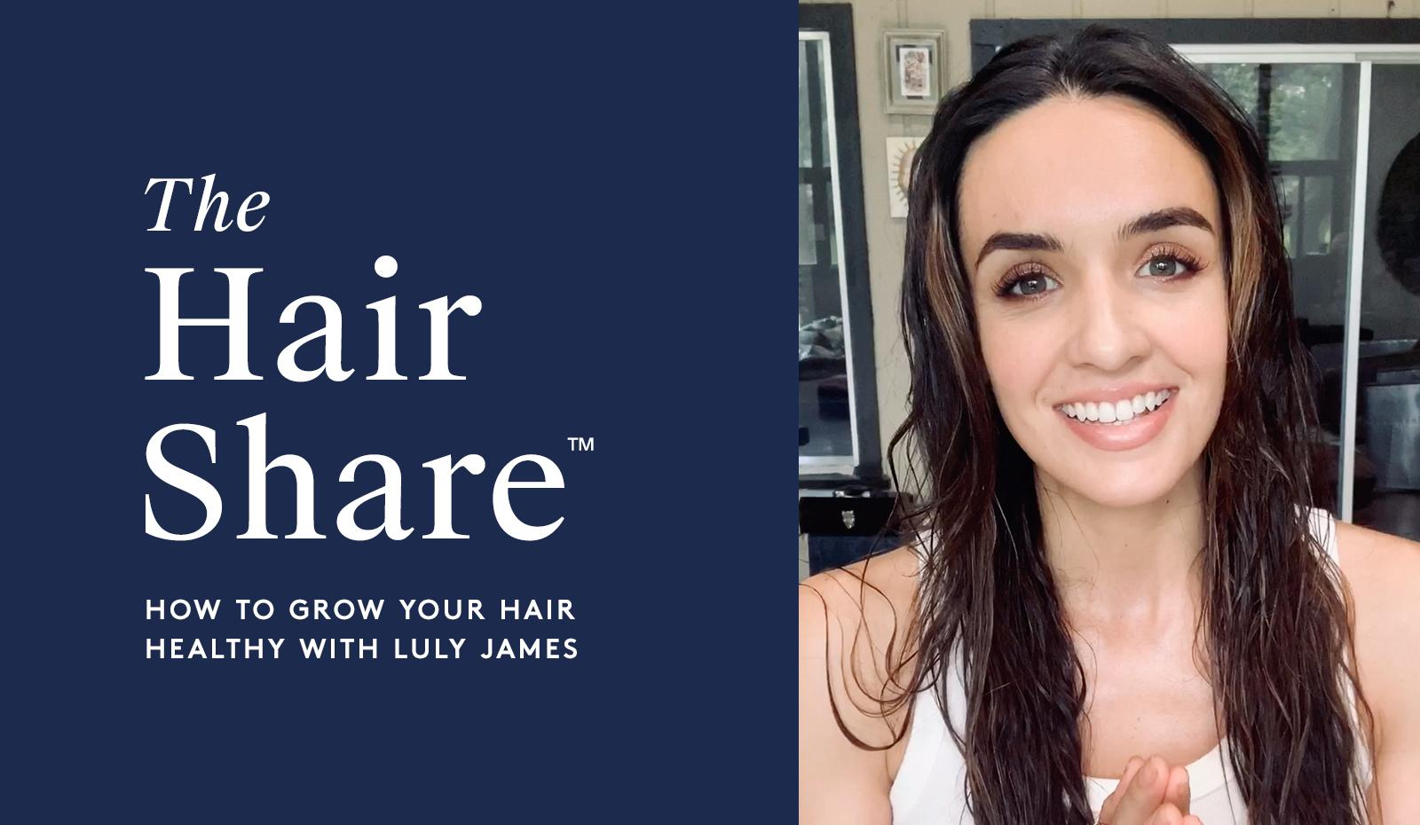 The Hair Share™: How to Grow Your Hair Healthy with Luly James
