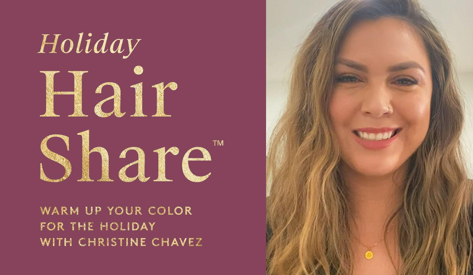 The Hair Share®: Warm Up Your Color For The Holiday with Christine Chavez
