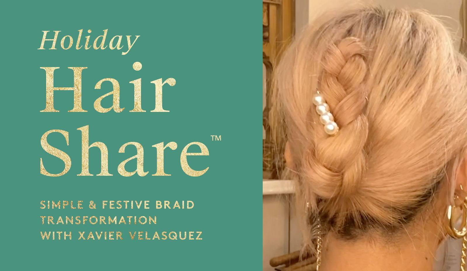 The Hair Share®: Simple & Festive Braid Transformation with Xavier Velasquez
