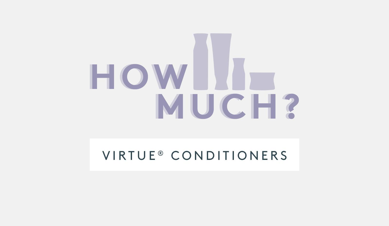 How Much Product Do You Use: Virtue Conditioners