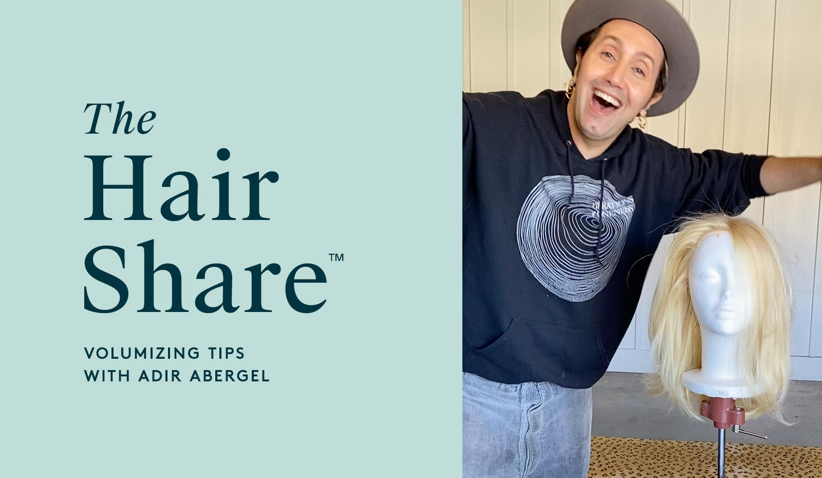 The Hair Share®: Volumizing Tips from Adir Abergel
