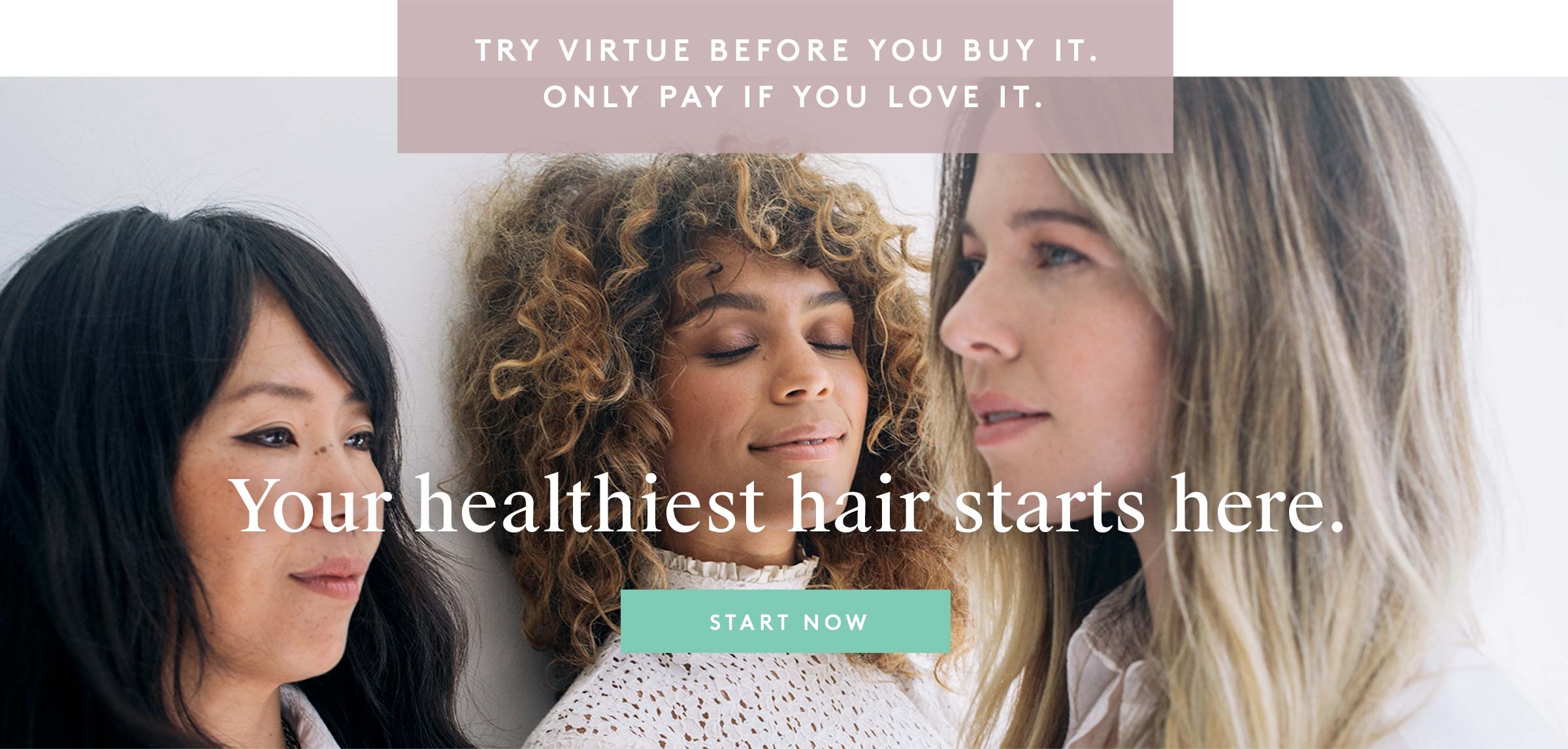 Your healthiest hair starts here.