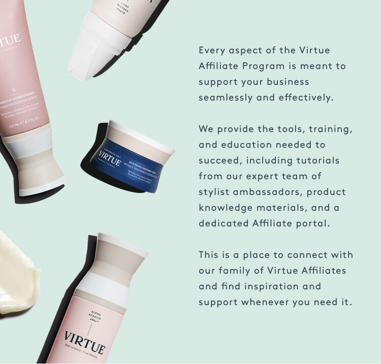 Every aspect of the Virtue Affiliate Program is meant to support your business seamlessly and effectively.