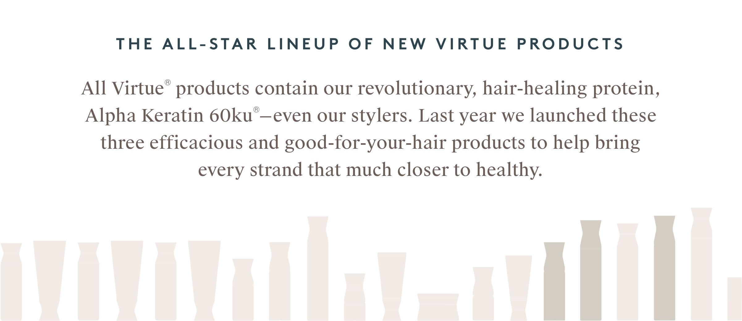 THE ALL-STAR LINEUP OF NEW VIRTUE PRODUCTS