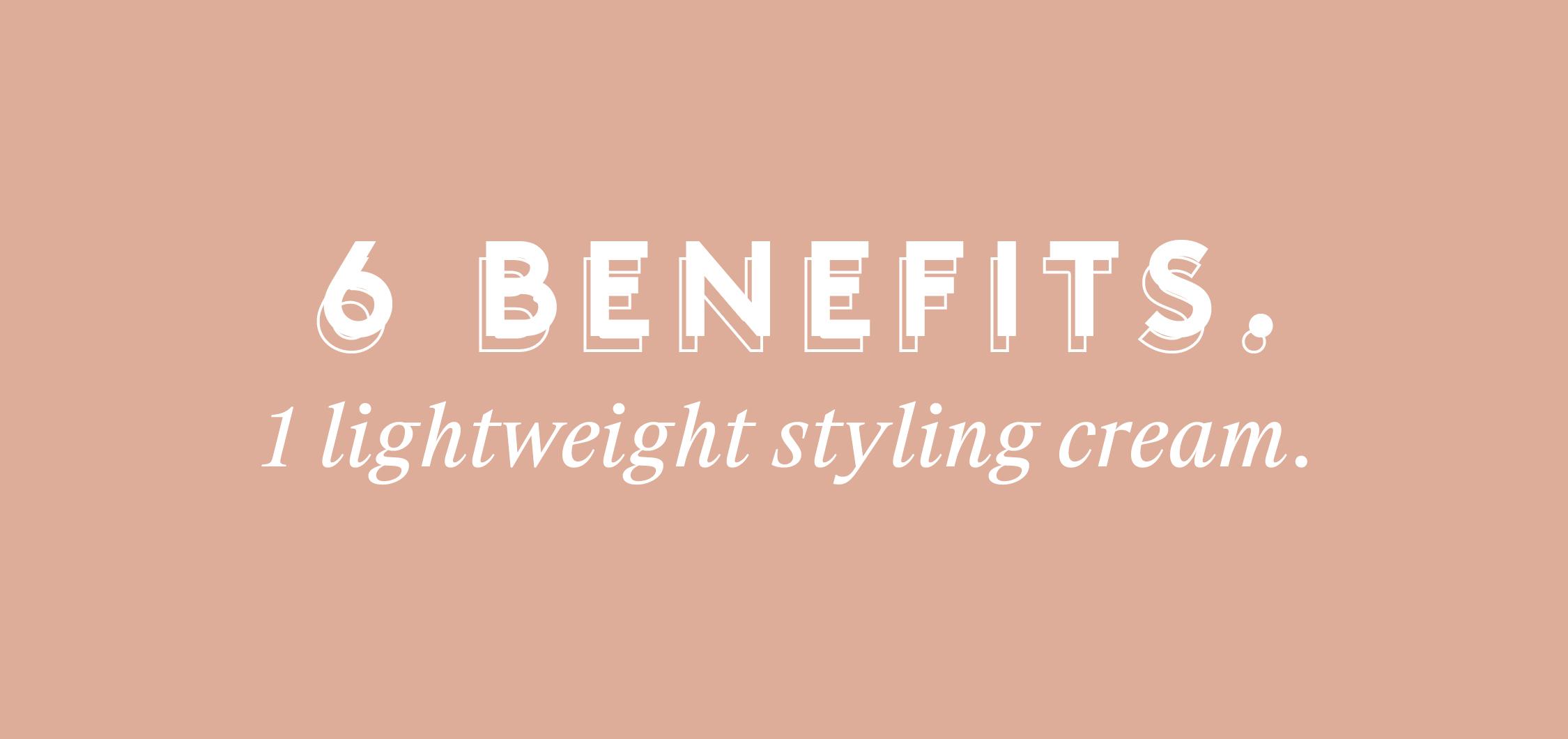 6 Benefits, 1 Lightweight Styling Cream