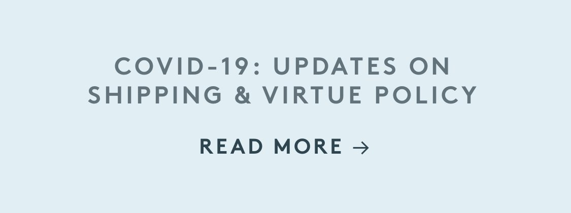 COVID-19: Updates on Shipping & Virtue Policy