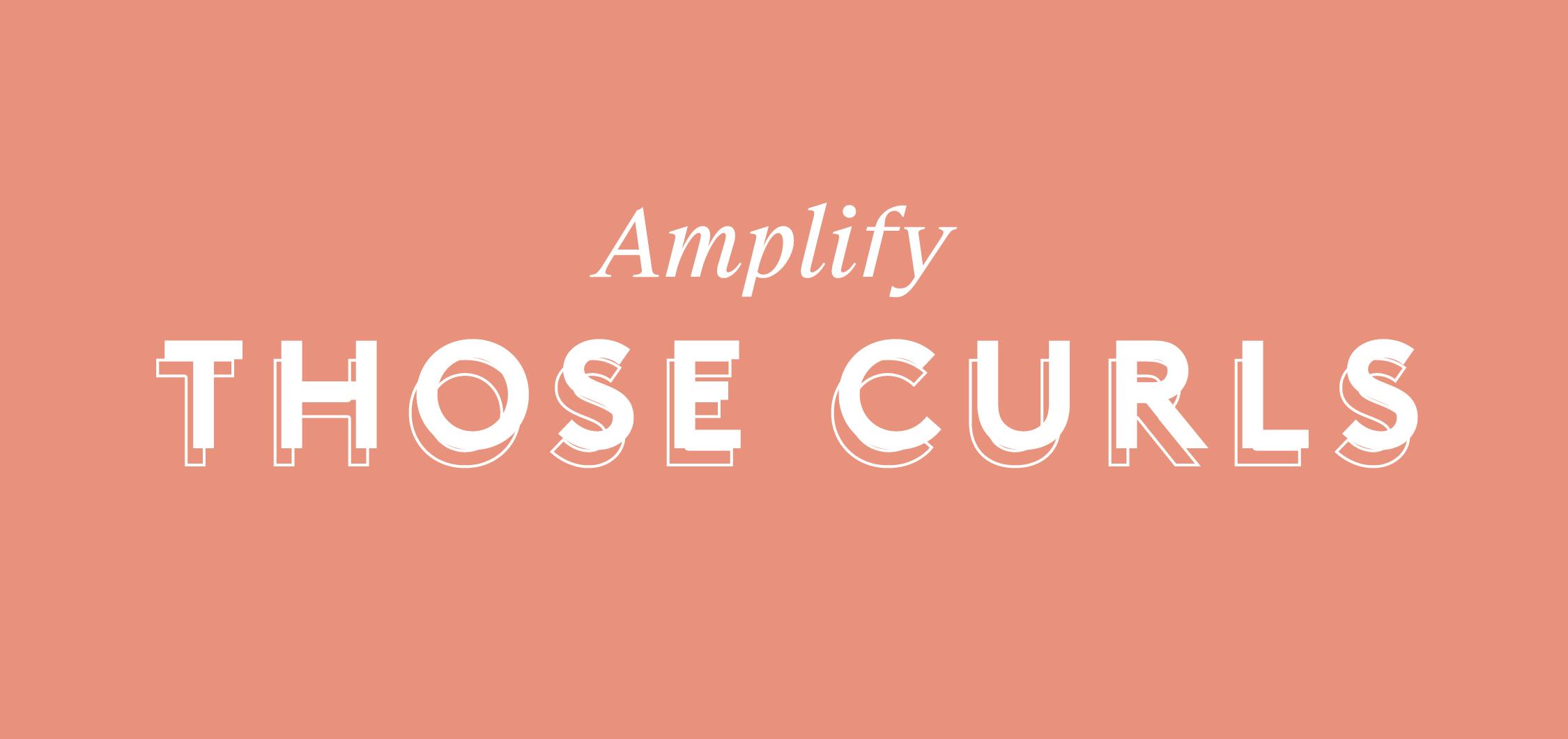 Amplify Those Curls