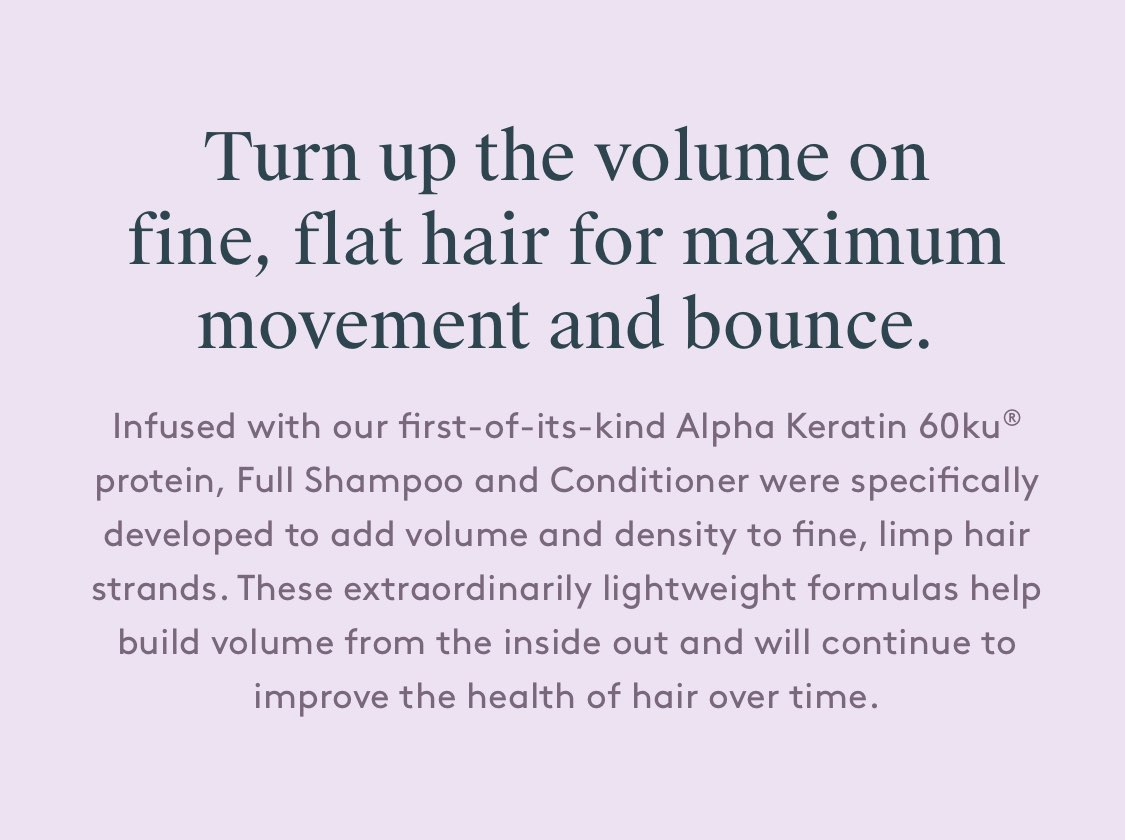 Turn up the volume on fine, flat hair for maximum movement and bounce.