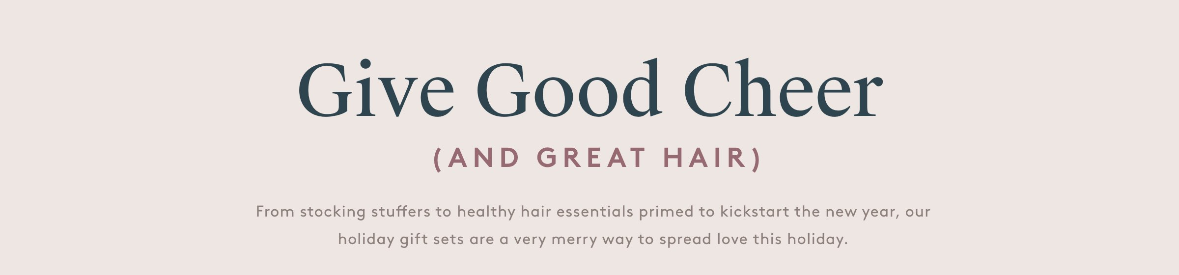 Give Good Cheer (And Great Hair)