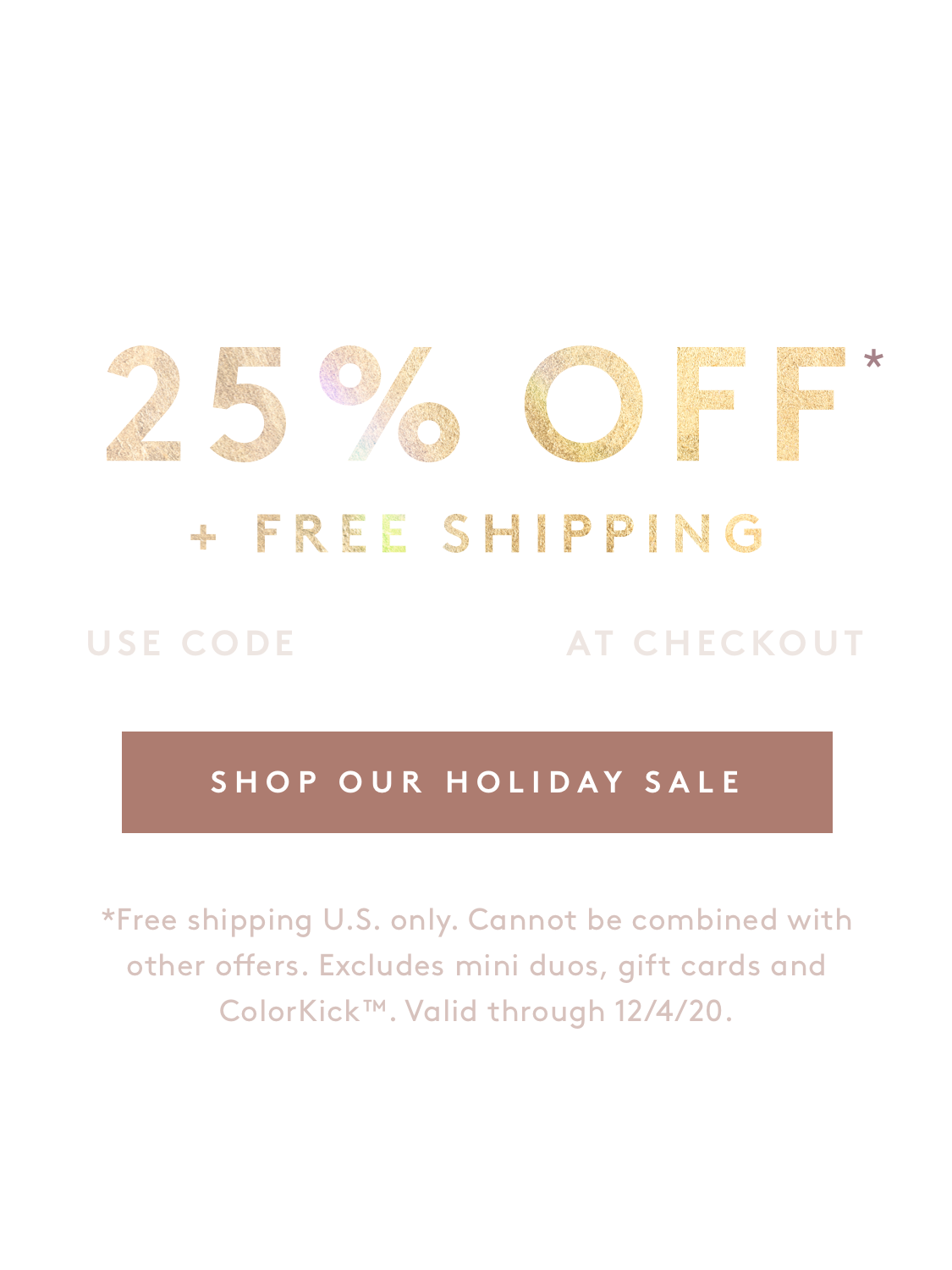 25% Off + Free Shipping with code HOLIDAY25